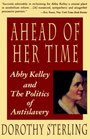 Ahead of Her Time Abby Kelley and the Politics of Antislavery