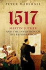 1517 Martin Luther and the Invention of the Reformation