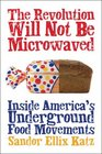 The Revolution Will Not Be Microwaved Inside America's Underground Food Movements