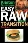 Kristen Suzanne's EASY Raw Vegan Transition Recipes: Fast, Easy, Raw and Cooked Vegan Recipes to Help You and Your Family Start Migrating Toward the World's Healthiest Diet
