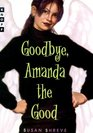 Goodbye Amanda the Good