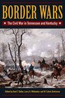 Border Wars The Civil War in Tennessee and Kentucky