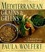Mediterranean Grains and Greens  A Book of Savory Sun-Drenched Recipes