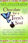 Chocolate for a Teen's Soul Life Changing Stories for Young Women About Growing Wise and Growing Strong