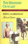 Splendid Outcast Beryl Markham's African Stories