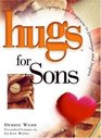 Hugs for Sons Stories Sayings and Scriptures to Encourage and Inspire