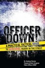 Officer Down A Practical Tactical Guide to Surviving Injury in the Street