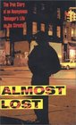 Almost Lost : The True Story of an Anonymous Teenager's Life on the Streets (Avon Flare Book)