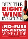 Buy the Right Wine Every Time The No-Fuss No-Vintage Wine Guide