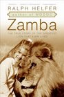 Zamba The True Story of the Greatest Lion That Ever Lived