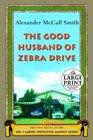 The Good Husband of Zebra Drive (No.1 Ladies' Detective Agency, Bk 8) (Large Print)