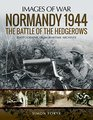 Normandy 1944 The Battle of the Hedgerows Rare Photographs from Wartime Archives