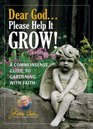 Dear God    Please Help It Grow A Commonsense Guide to Gardening with Faith
