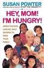 Hey Mom! I'm Hungry! : Great-Tasting, Low-Fat, Easy Recipes to Feed Your Family