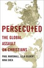 Persecuted The Global Assault on Christians