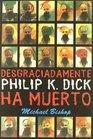 Desgraciadamente Philip K Dick ha muerto/ Philip K Dick is Dead Alas