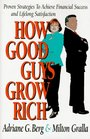 How Good Guys Grow Rich Proven Strategies to Achieve Financial Success and Lifelong Satisfaction