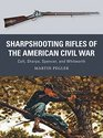 Sharpshooting Rifles of the American Civil War Colt Sharps Spencer and Whitworth