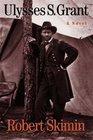 Ulysses S Grant A Novel
