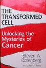 The Transformed Cell Unlocking the Mysteries of Cancer