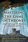 Mastering the Game of Thrones Essays on George R R Martin's a Song of Fire and Ice