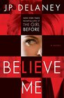 Believe Me: A Novel