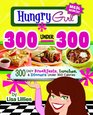 Hungry Girl -- 300 Under 300: 300 EASY Breakfasts, Lunches & Dinners Under 300 Calories