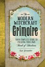 The Modern Witchcraft Grimoire Your Complete Guide to Creating Your Own Book of Shadows