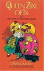 Queen Zixi of IX or the Story of the Magic Cloak: Or, the Story of the Magic Cloak