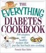 The Everything Diabetes Cookbook 300 Creative and Healthy Recipes That Put the Fun Back into Cooking