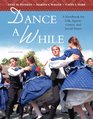 Dance A While A Handbook for Folk Square Contra and Social Dance