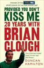Provided You Don't Kiss Me 20 Years with Brian Clough