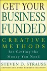 Get Your Business Funded Creative Methods for Getting the Money You Need
