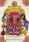 Ever After High Once Upon a Time A Story Collection