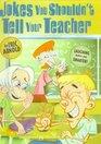 Jokes You Shouldn't Tell Your Teacher