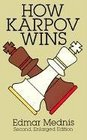 How Karpov Wins  Second Enlarged Edition