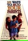 101 Ways to Bug Your Parents