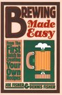 Brewing Made Easy From the First Batch to Creating Your Own Recipes