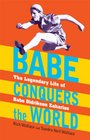 Babe Conquers the World The Legendary Life of Babe Didrikson Zaharias