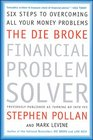 The Die Broke Financial Problem Solver Six Steps to Overcoming All Your Money Problems