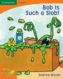 Pobblebonk Reading 14 Bob is Such a Slob