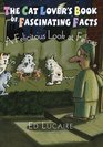The Cat Lover's Book of Fascinating Facts: A Felicitous Look at Felines