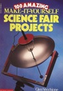 100 Amazing Make It Yourself Science Fair Projects