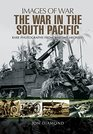 The War in the South Pacific Rare Photographs From Wartime Archives