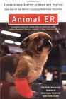 Animal ER Extraordinary Stories of Hope and Healing from One of the World's Leading Veterinary Hospitals