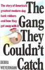 The Gang They Couldn't Catch The Story of America's Greatest Modern-Day Bank Robbers-And How They Got Away With It