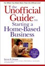 The Unofficial Guide to Starting a Home-Based Business
