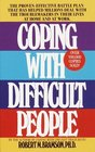 Coping With Difficult People The ProvenEffective Battle Plan That Has Helped Millions Deal With the Troublemakers in Their Lives at Home and at Work