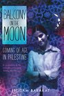 Balcony on the Moon Coming of Age in Palestine