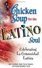 Chicken Soup for the Latino Soul: Celebrating La Comunidad Latina
